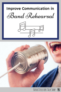 Great tips for improving your communication skills in your band rehearsal. Visit Band Directors Talk Shop for more great band directors resources! #banddirectorstalkshop