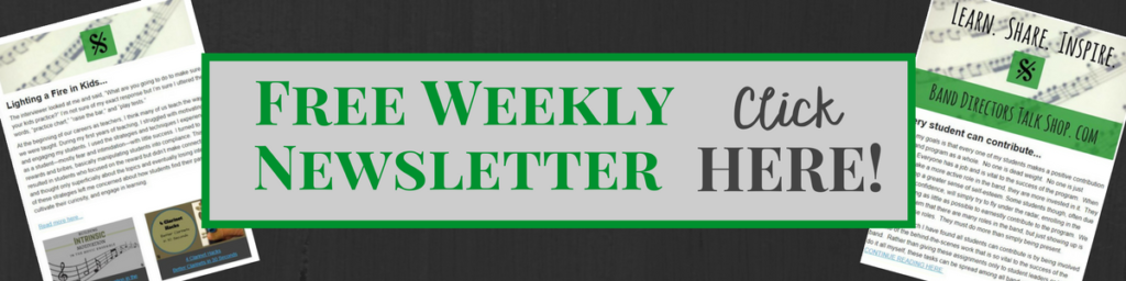 Click here to get our free Band Directors Talk Shop weekly newsletter!