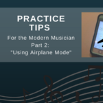 Practice Tips for the Modern Musician. Learn about using airplane mode and other great tips! Visit BandDIrectorsTalkShop.com for more great artifcles. #banddirectorstalkshop