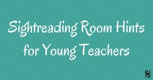 Sightreading Room Hints for Young Teachers