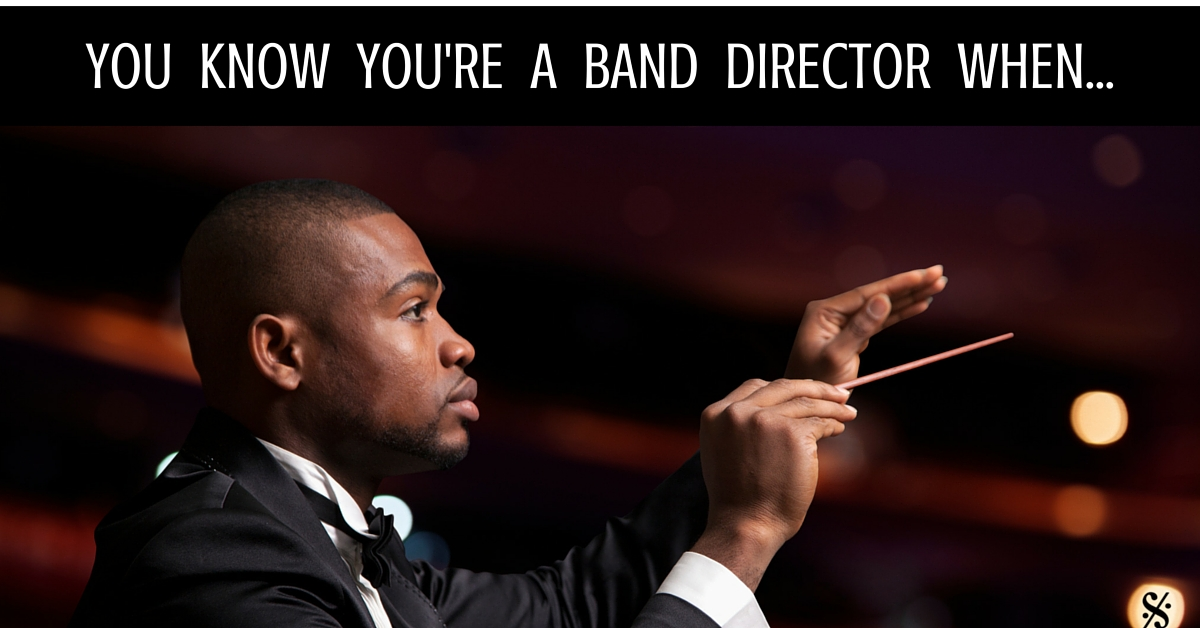 You Know You Re A Band Director When Band Directors