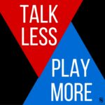Talk Less Play More