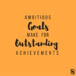 Ambitious Goals make for