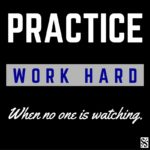 WORK HARD WHEN NO ONE IS WATCHING.