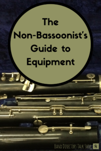 The Non-Bassoonist's Guide to Equipment. Great article for band directors and beginning bassoon teachers! For more great band director resources, check out BandDirectorsTalkShop.com. #banddirectorstalkshop