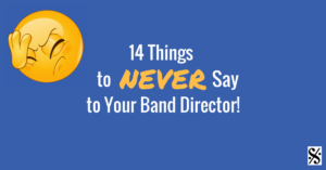 "14 things to NEVER say to your band director! Click here for some funny humor that only music teachers can relate to. Get some good laughs as the ""real life"" of a band teacher is highlighted!"