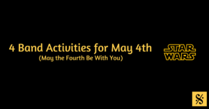 4 Band Activities for May 4th (May the Fourth Be With You)