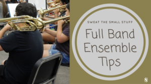 Full Band Ensemble Tips. Visit Band Directors Talk Shop for more great band director ideas and articles!