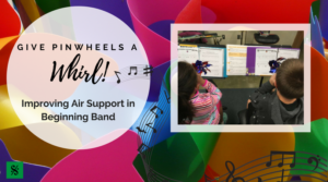 How to improve air support in beginning band students. Learn how to use pinwheels to make it happen! For more great band director ideas, visit BandDirectorsTalkShop.com. #banddirectorstalkshop
