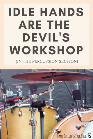 Idle Hands Are The Devil's Workshop (in the percussion section)