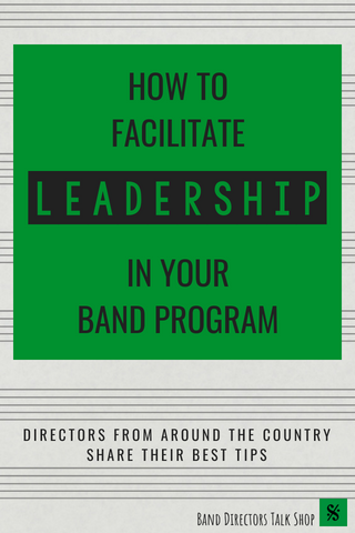 how to facilitate leadership in your band program directors share
